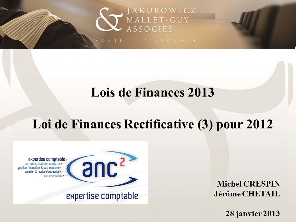 Lois de Finances 2013 Loi de Finances Rectificative (3) pour 2012 Michel CRESPIN Jérôme CHETAIL 28 janvier 2013 1