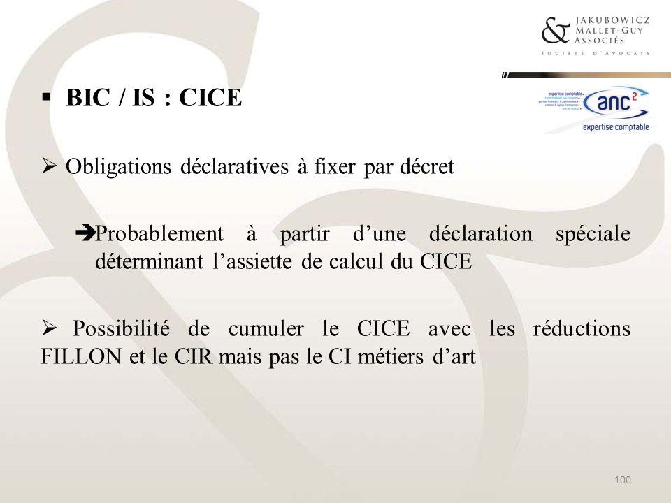 BIC / IS : CICE Obligations déclaratives à fixer par décret Probablement à partir dune déclaration spéciale déterminant lassiette de calcul du CICE Po