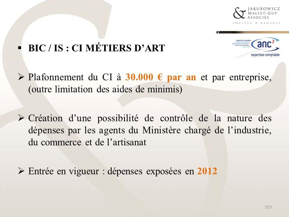 BIC / IS : CI MÉTIERS DART Plafonnement du CI à 30.000 par an et par entreprise, (outre limitation des aides de minimis) Création dune possibilité de