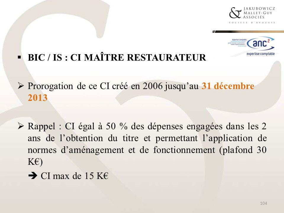 BIC / IS : CI MAÎTRE RESTAURATEUR Prorogation de ce CI créé en 2006 jusquau 31 décembre 2013 Rappel : CI égal à 50 % des dépenses engagées dans les 2