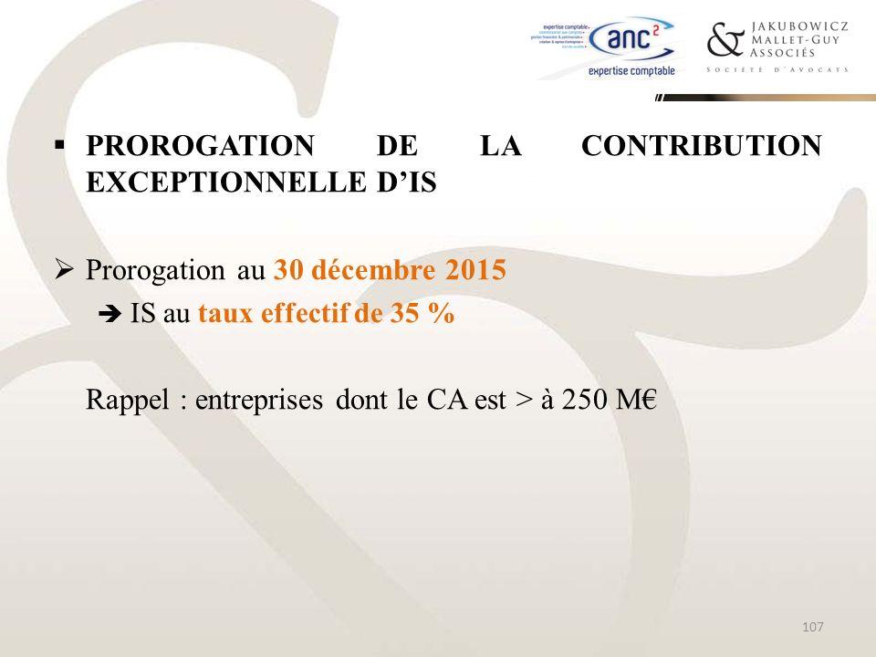 PROROGATION DE LA CONTRIBUTION EXCEPTIONNELLE DIS Prorogation au 30 décembre 2015 IS au taux effectif de 35 % Rappel : entreprises dont le CA est > à