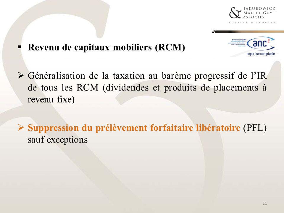 Revenu de capitaux mobiliers (RCM) Généralisation de la taxation au barème progressif de lIR de tous les RCM (dividendes et produits de placements à r