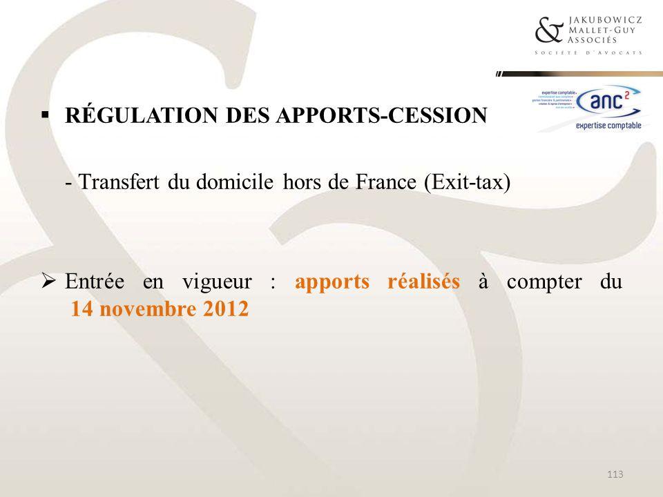 RÉGULATION DES APPORTS-CESSION - Transfert du domicile hors de France (Exit-tax) Entrée en vigueur : apports réalisés à compter du 14 novembre 2012 11