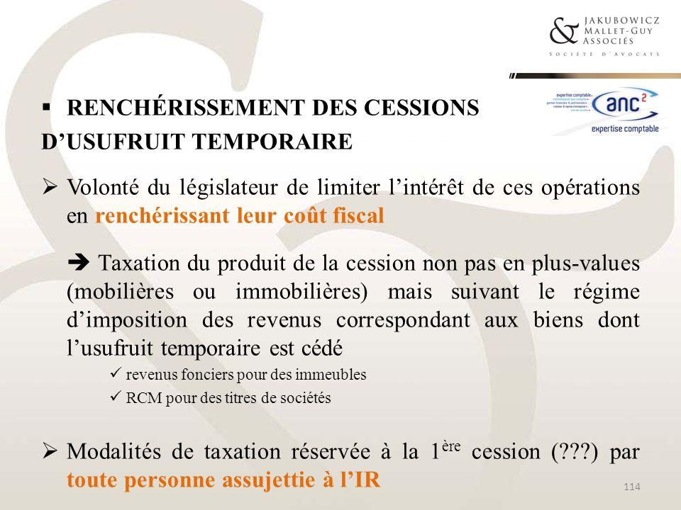 RENCHÉRISSEMENT DES CESSIONS DUSUFRUIT TEMPORAIRE Volonté du législateur de limiter lintérêt de ces opérations en renchérissant leur coût fiscal Taxat