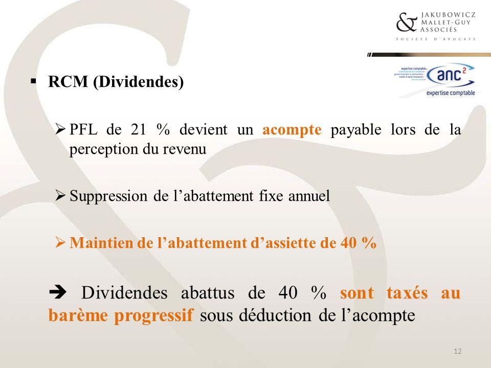 RCM (Dividendes) PFL de 21 % devient un acompte payable lors de la perception du revenu Suppression de labattement fixe annuel Maintien de labattement