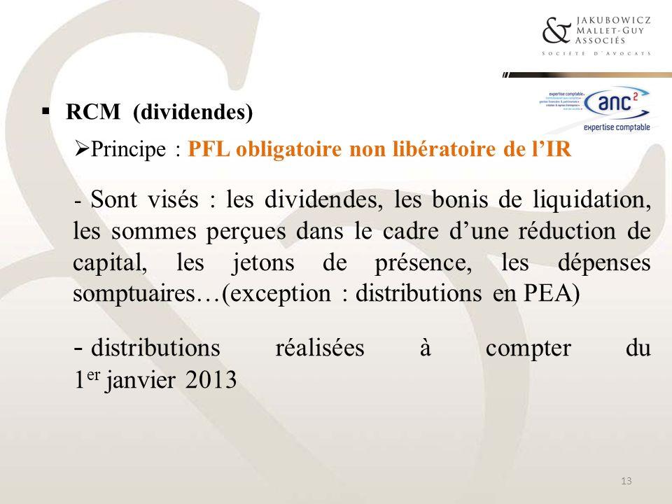 RCM (dividendes) Principe : PFL obligatoire non libératoire de lIR - Sont visés : les dividendes, les bonis de liquidation, les sommes perçues dans le