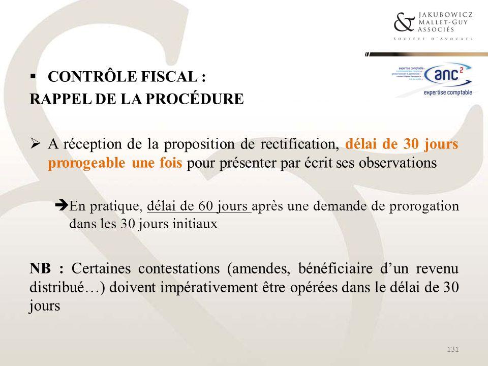 CONTRÔLE FISCAL : RAPPEL DE LA PROCÉDURE A réception de la proposition de rectification, délai de 30 jours prorogeable une fois pour présenter par écr