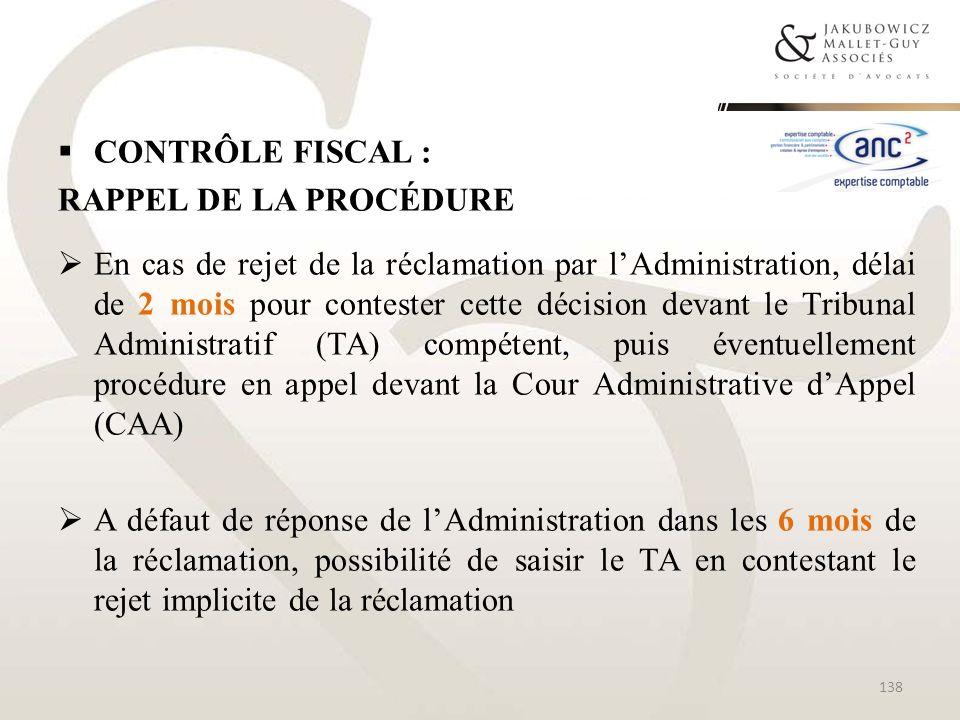 CONTRÔLE FISCAL : RAPPEL DE LA PROCÉDURE En cas de rejet de la réclamation par lAdministration, délai de 2 mois pour contester cette décision devant l
