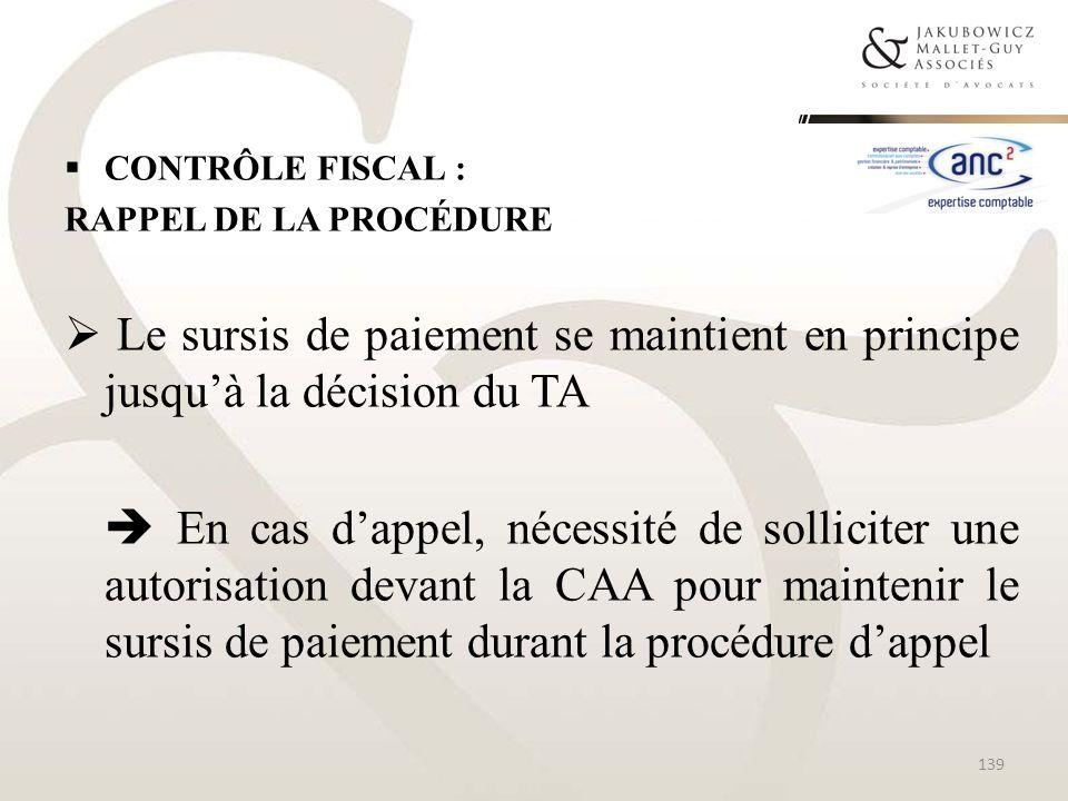 CONTRÔLE FISCAL : RAPPEL DE LA PROCÉDURE Le sursis de paiement se maintient en principe jusquà la décision du TA En cas dappel, nécessité de sollicite