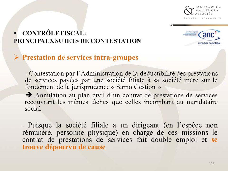 CONTRÔLE FISCAL : PRINCIPAUX SUJETS DE CONTESTATION Prestation de services intra-groupes - Contestation par lAdministration de la déductibilité des pr