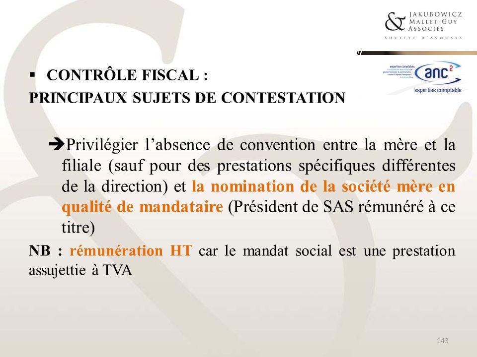 CONTRÔLE FISCAL : PRINCIPAUX SUJETS DE CONTESTATION Privilégier labsence de convention entre la mère et la filiale (sauf pour des prestations spécifiq