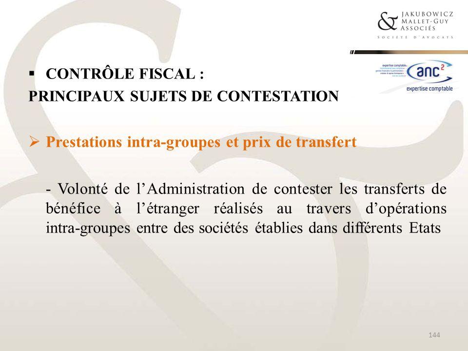 CONTRÔLE FISCAL : PRINCIPAUX SUJETS DE CONTESTATION Prestations intra-groupes et prix de transfert - Volonté de lAdministration de contester les trans