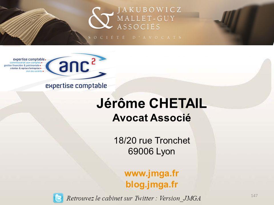 Jérôme CHETAIL Avocat Associé 18/20 rue Tronchet 69006 Lyon www.jmga.fr blog.jmga.fr Retrouvez le cabinet sur Twitter : Version_JMGA 147