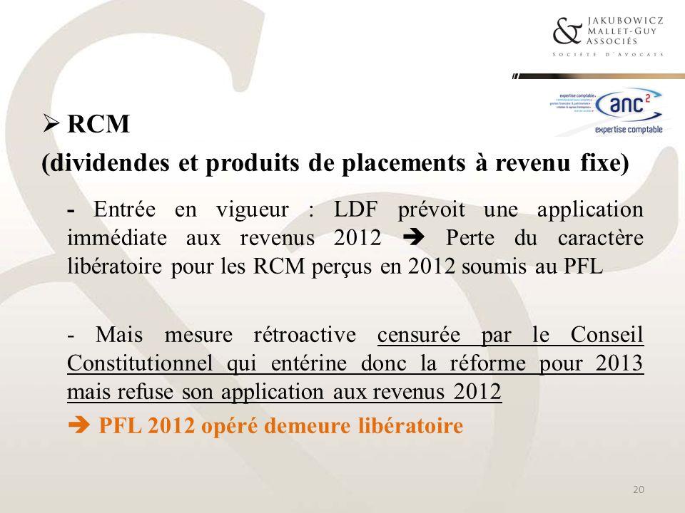 RCM (dividendes et produits de placements à revenu fixe) - Entrée en vigueur : LDF prévoit une application immédiate aux revenus 2012 Perte du caractè