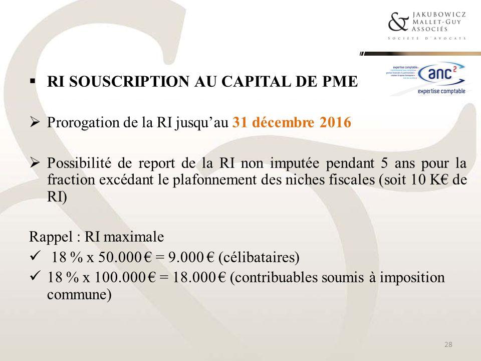 RI SOUSCRIPTION AU CAPITAL DE PME Prorogation de la RI jusquau 31 décembre 2016 Possibilité de report de la RI non imputée pendant 5 ans pour la fract