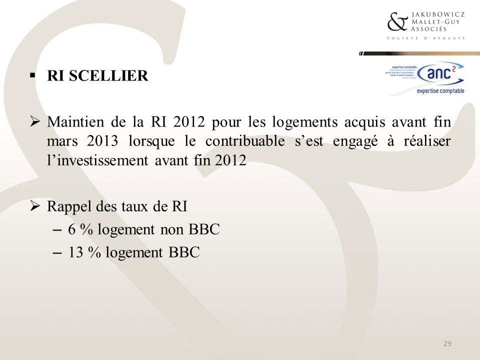 RI SCELLIER Maintien de la RI 2012 pour les logements acquis avant fin mars 2013 lorsque le contribuable sest engagé à réaliser linvestissement avant