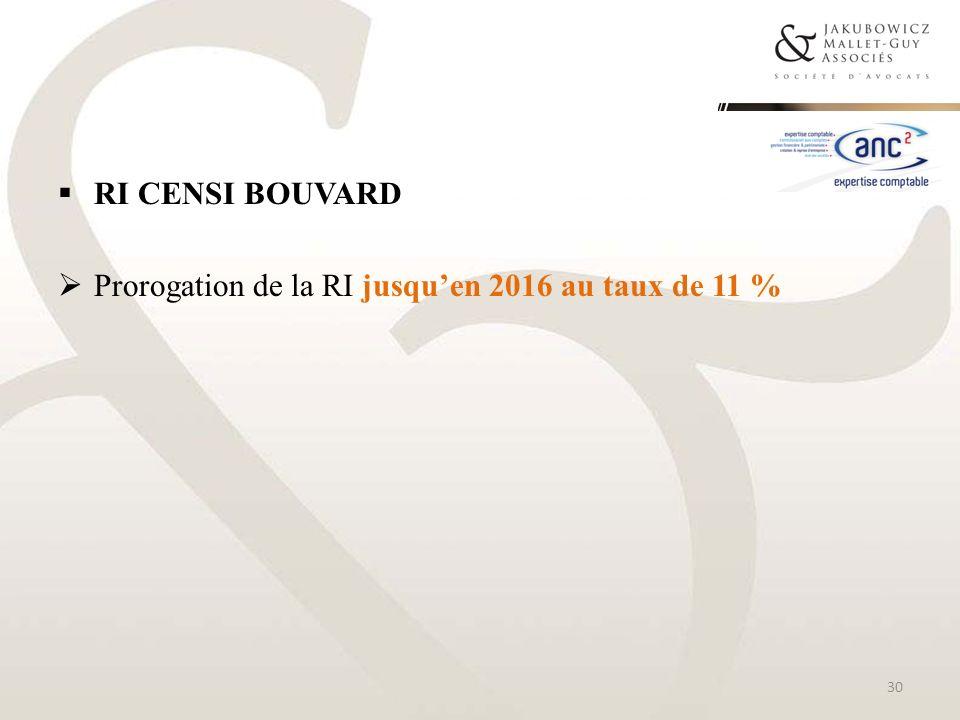 RI CENSI BOUVARD Prorogation de la RI jusquen 2016 au taux de 11 % 30