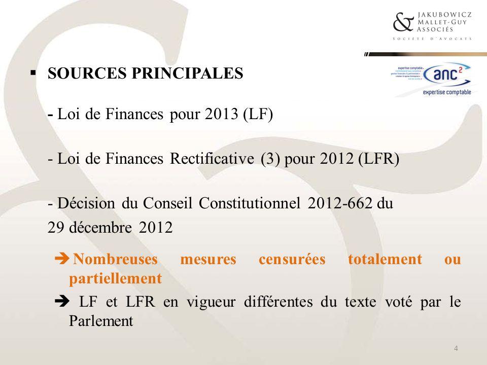 SOURCES PRINCIPALES - Loi de Finances pour 2013 (LF) - Loi de Finances Rectificative (3) pour 2012 (LFR) - Décision du Conseil Constitutionnel 2012-66