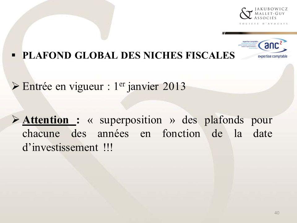 PLAFOND GLOBAL DES NICHES FISCALES Entrée en vigueur : 1 er janvier 2013 Attention : « superposition » des plafonds pour chacune des années en fonctio