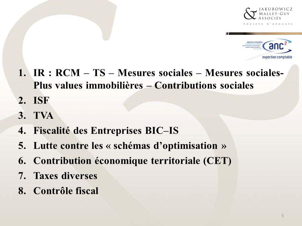 1.IR : RCM – TS – Mesures sociales – Mesures sociales- Plus values immobilières – Contributions sociales 2.ISF 3.TVA 4.Fiscalité des Entreprises BIC–I