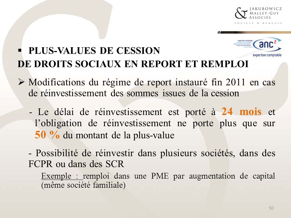 PLUS-VALUES DE CESSION DE DROITS SOCIAUX EN REPORT ET REMPLOI Modifications du régime de report instauré fin 2011 en cas de réinvestissement des somme