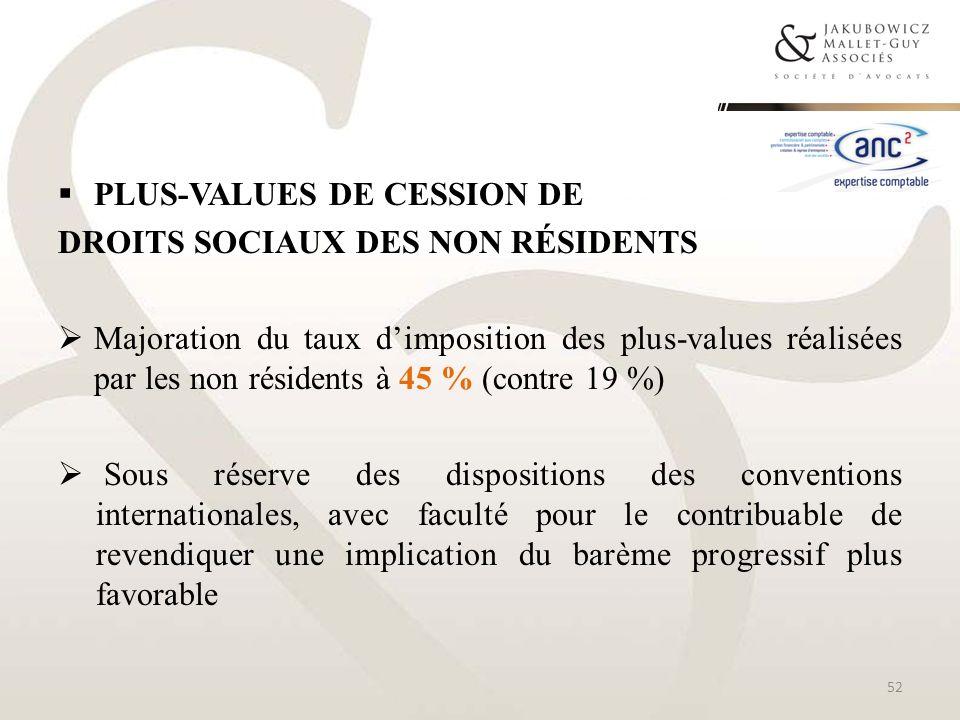 PLUS-VALUES DE CESSION DE DROITS SOCIAUX DES NON RÉSIDENTS Majoration du taux dimposition des plus-values réalisées par les non résidents à 45 % (cont