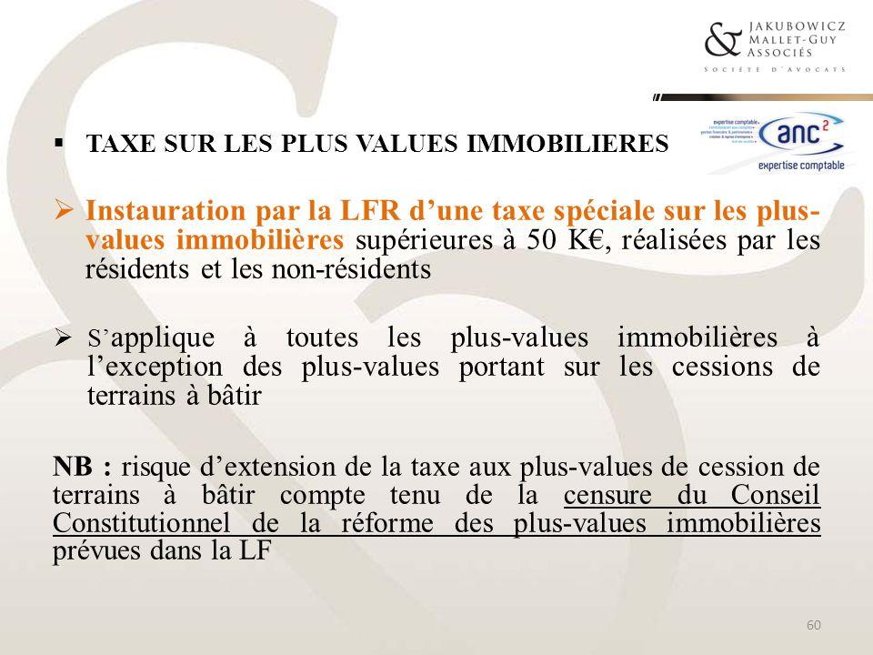 TAXE SUR LES PLUS VALUES IMMOBILIERES Instauration par la LFR dune taxe spéciale sur les plus- values immobilières supérieures à 50 K, réalisées par l