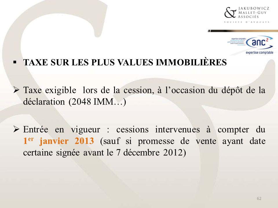 TAXE SUR LES PLUS VALUES IMMOBILIÈRES Taxe exigible lors de la cession, à loccasion du dépôt de la déclaration (2048 IMM…) Entrée en vigueur : cession