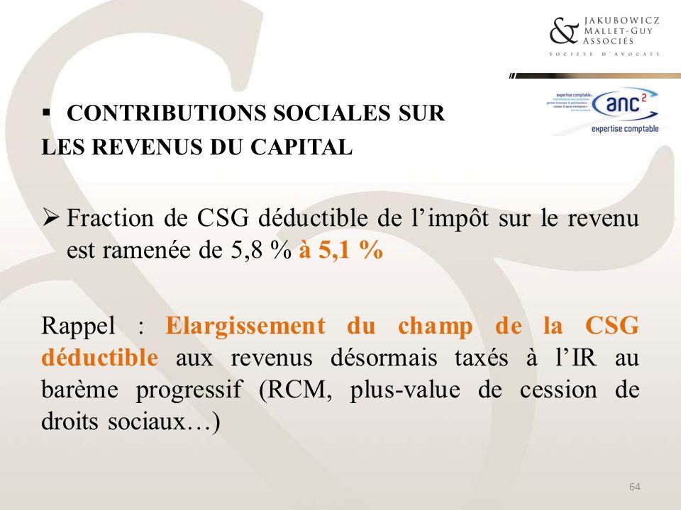 CONTRIBUTIONS SOCIALES SUR LES REVENUS DU CAPITAL Fraction de CSG déductible de limpôt sur le revenu est ramenée de 5,8 % à 5,1 % Rappel : Elargisseme