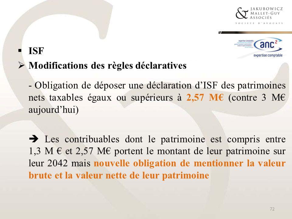ISF Modifications des règles déclaratives - Obligation de déposer une déclaration dISF des patrimoines nets taxables égaux ou supérieurs à 2,57 M (con