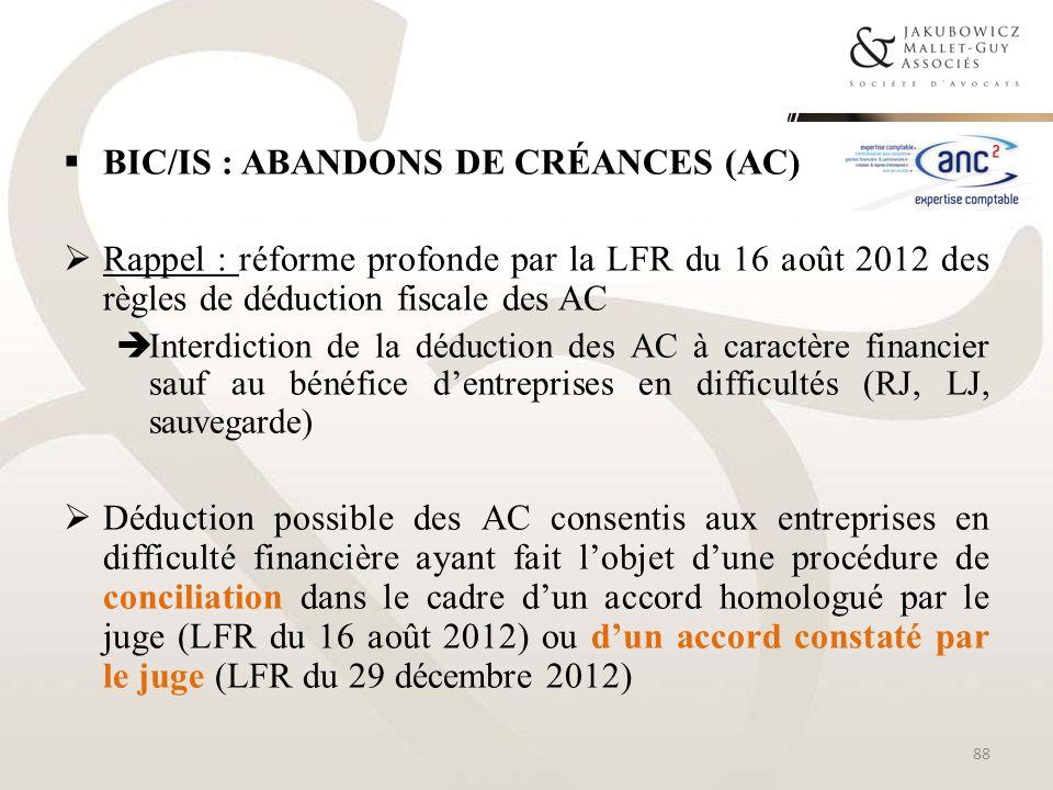 BIC/IS : ABANDONS DE CRÉANCES (AC) Rappel : réforme profonde par la LFR du 16 août 2012 des règles de déduction fiscale des AC Interdiction de la dédu