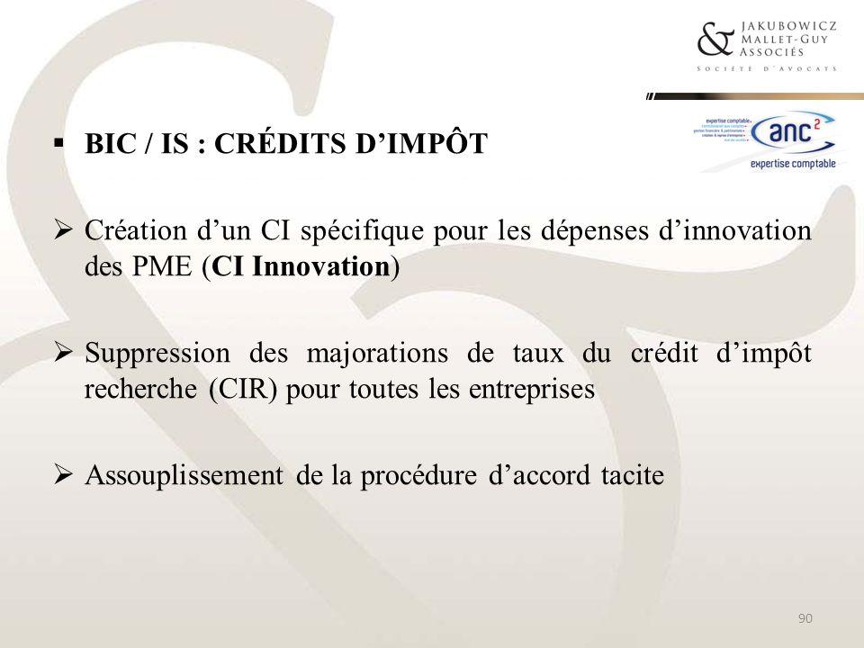 BIC / IS : CRÉDITS DIMPÔT Création dun CI spécifique pour les dépenses dinnovation des PME (CI Innovation) Suppression des majorations de taux du créd