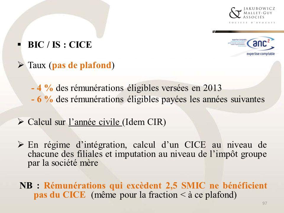 BIC / IS : CICE Taux (pas de plafond) - 4 % des rémunérations éligibles versées en 2013 - 6 % des rémunérations éligibles payées les années suivantes