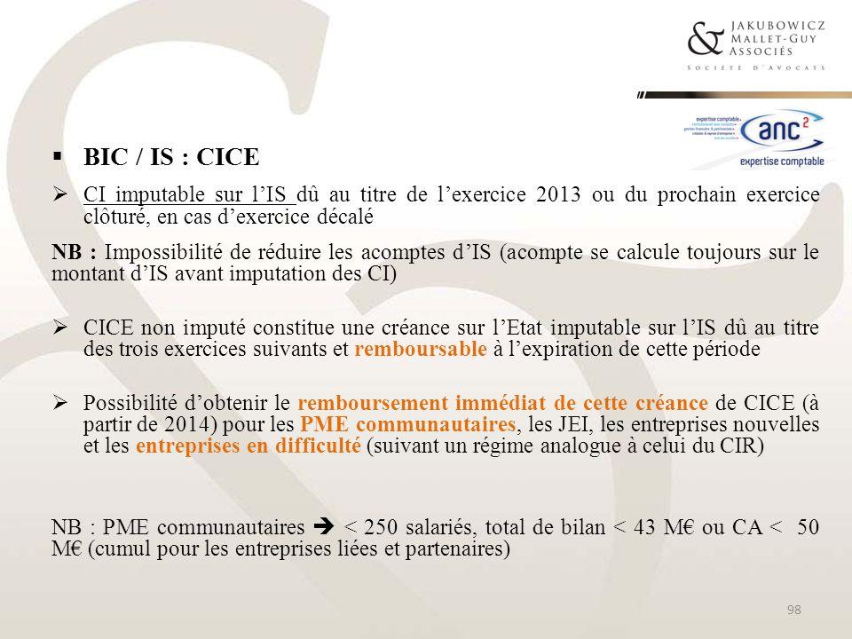 BIC / IS : CICE CI imputable sur lIS dû au titre de lexercice 2013 ou du prochain exercice clôturé, en cas dexercice décalé NB : Impossibilité de rédu