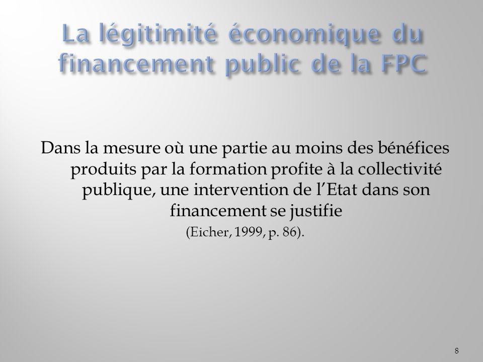 Dans la mesure où une partie au moins des bénéfices produits par la formation profite à la collectivité publique, une intervention de lEtat dans son financement se justifie (Eicher, 1999, p.