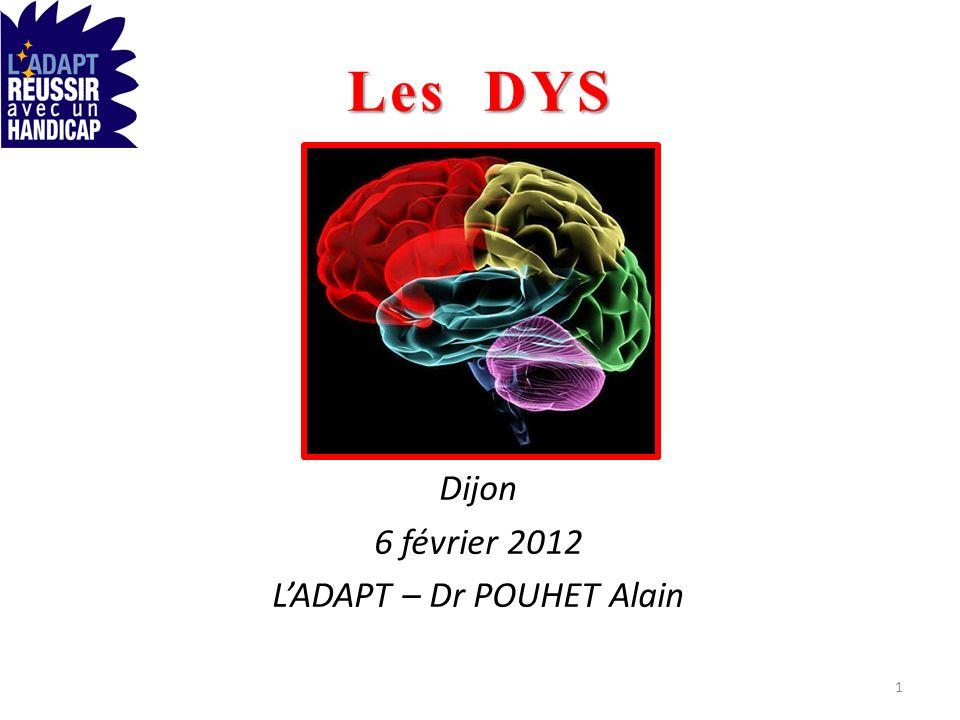 Les DYS Dijon 6 février 2012 LADAPT – Dr POUHET Alain 1