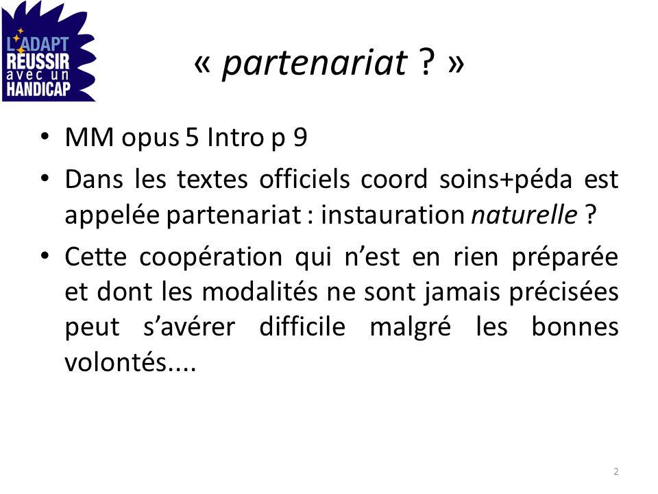 « partenariat ? » MM opus 5 Intro p 9 Dans les textes officiels coord soins+péda est appelée partenariat : instauration naturelle ? Cette coopération