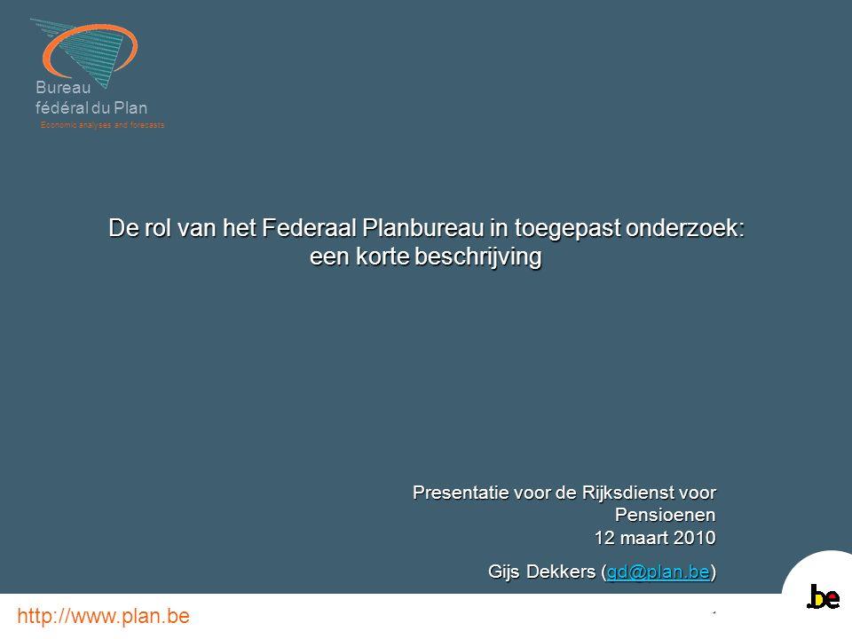 Bureau fédéral du Plan Economic analyses and forecasts http://www.plan.be De rol van het Federaal Planbureau in toegepast onderzoek: een korte beschri