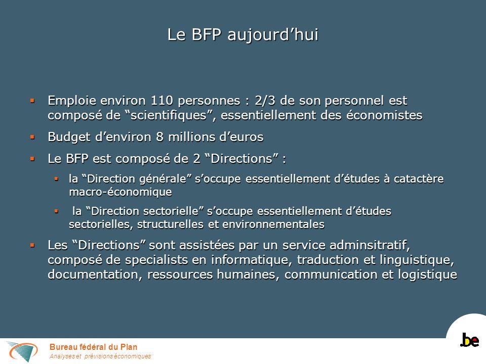Bureau fédéral du Plan Analyses et prévisions économiques Le BFP aujourdhui Emploie environ 110 personnes : 2/3 de son personnel est composé de scient