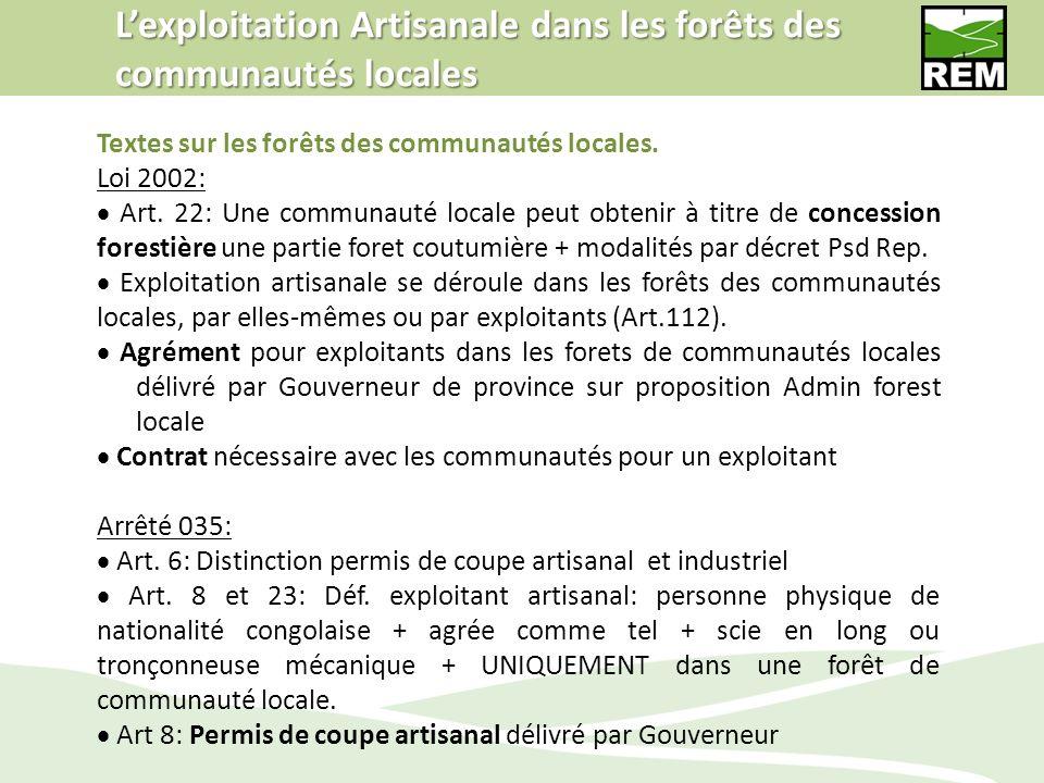 Lexploitation Artisanale dans les forêts des communautés locales Textes sur les forêts des communautés locales. Loi 2002: Art. 22: Une communauté loca