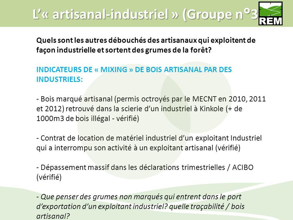 L« artisanal-industriel » (Groupe n°3) Quels sont les autres débouchés des artisanaux qui exploitent de façon industrielle et sortent des grumes de la