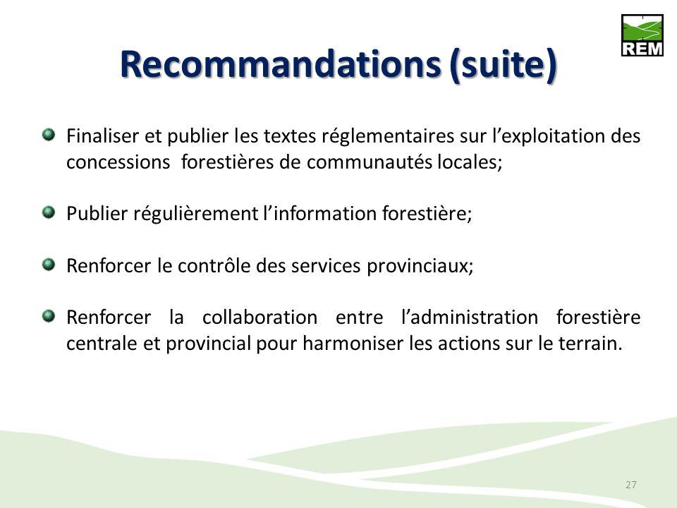 Recommandations (suite) Finaliser et publier les textes réglementaires sur lexploitation des concessions forestières de communautés locales; Publier r