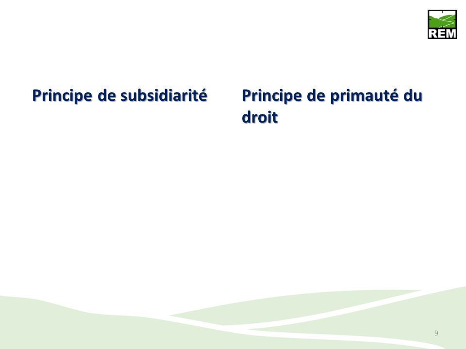 9 Principe de subsidiarité Principe de primauté du droit
