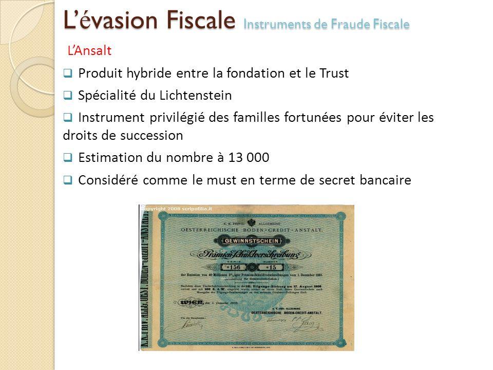 L é vasion Fiscale Instruments de Fraude Fiscale LAnsalt Produit hybride entre la fondation et le Trust Spécialité du Lichtenstein Instrument privilég