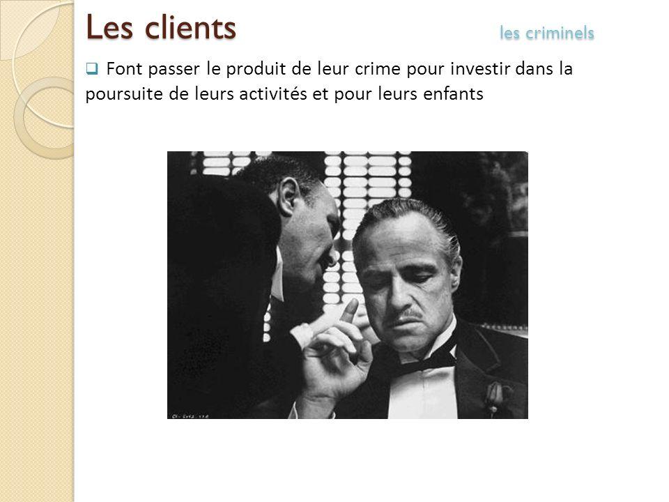 Les clients les criminels Font passer le produit de leur crime pour investir dans la poursuite de leurs activités et pour leurs enfants