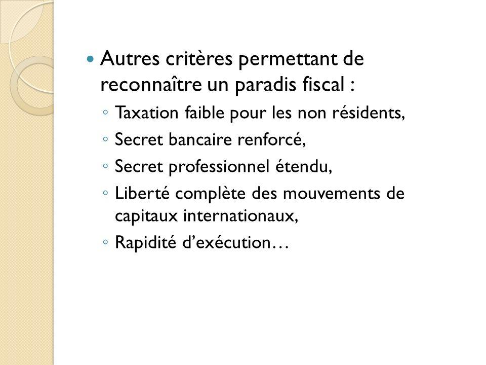 Autres critères permettant de reconnaître un paradis fiscal : Taxation faible pour les non résidents, Secret bancaire renforcé, Secret professionnel é