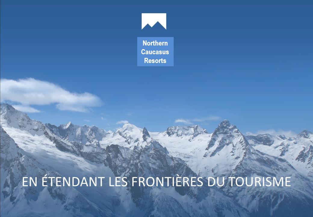 EN ÉTENDANT LES FRONTIÈRES DU TOURISME Northern Caucasus Resorts