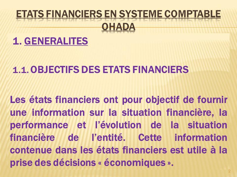 1. GENERALITES 1.1. OBJECTIFS DES ETATS FINANCIERS Les états financiers ont pour objectif de fournir une information sur la situation financière, la p