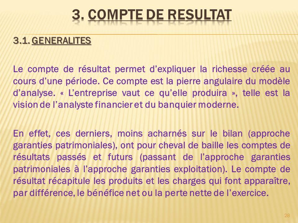3.1. GENERALITES Le compte de résultat permet dexpliquer la richesse créée au cours dune période. Ce compte est la pierre angulaire du modèle danalyse
