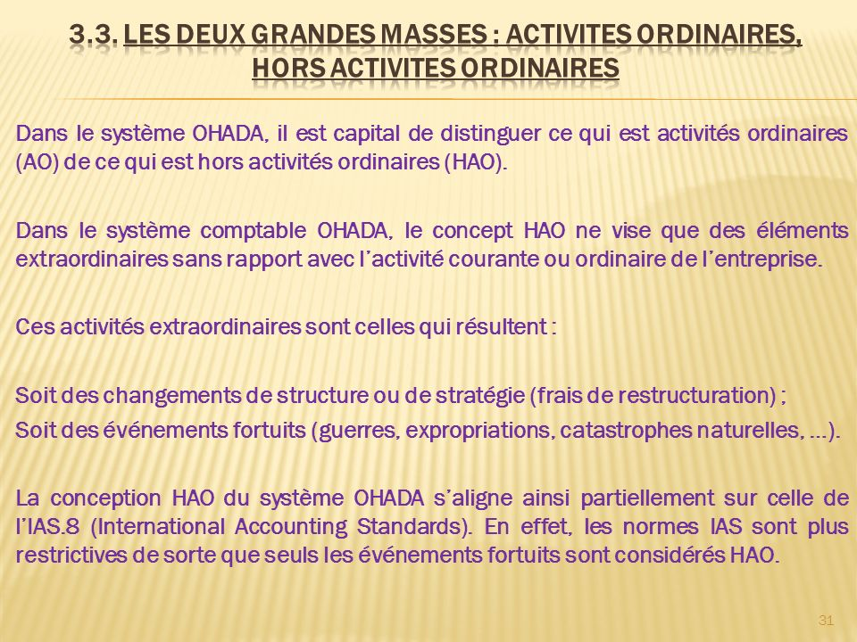 Dans le système OHADA, il est capital de distinguer ce qui est activités ordinaires (AO) de ce qui est hors activités ordinaires (HAO). Dans le systèm